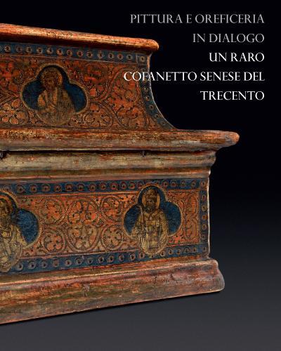 C. Guerzi, PITTURA E OREFICERIA IN DIALOGO. UN RARO COFANETTO SENESE DEL TRECENTO