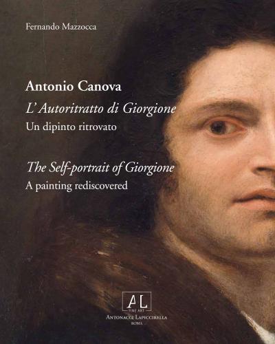 Antonio Canova L'Autoritratto di Giorgione. Un dipinto ritrovato
