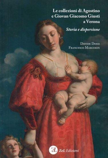 Le collezioni di Agostino e Giovan Giacomo Giusti a Verona. Storia e dispersione