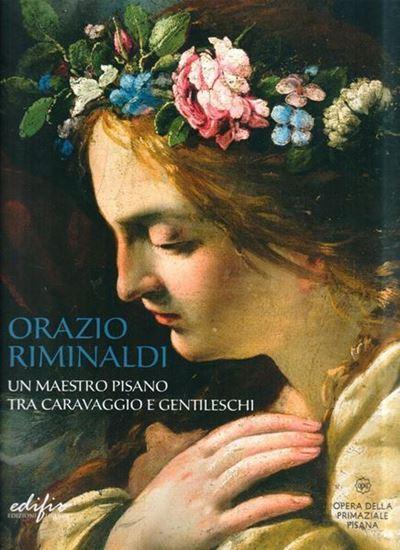 Orazio Riminaldi un Maestro pittore tra Caravaggio e Gentileschi.