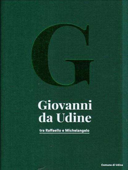 Giovanni da Udine tra Raffaello e Michelangelo.