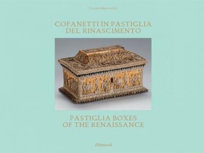 """Claudio Bertolotto, """"Cofanetti in pastiglia del Rinascimento. Preziose custodie di segreti perduti"""" (Umberto Allemandi, 2021)"""