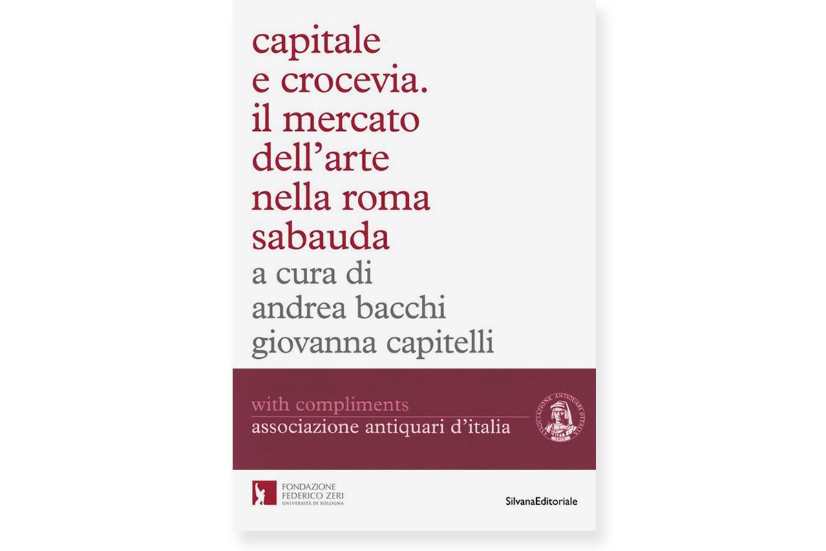Capitale e crocevia. Il mercato dell'arte nella Roma Sabauda